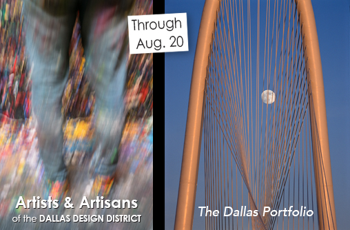 Artists & Artisans of the Dallas Design District AND The Dallas Portfolio photography exhibitions, both at Sun to Moon Gallery, Dallas, TX, through August 20
